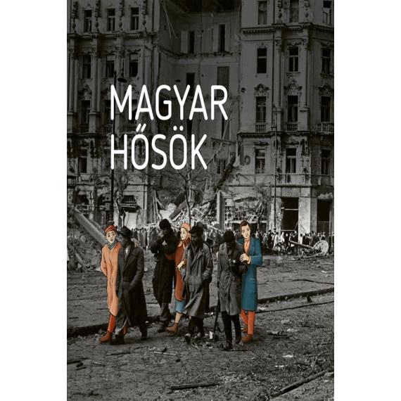 Magyar hősök: Elfeledett életutak a 20. századból